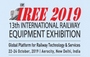 13th INTERNATIONAL RAILWAY EQUIPMENT EXHIBITION (IREE), 22nd – 24th OCTOBER 2019, AEROCITY, NEW DELHI